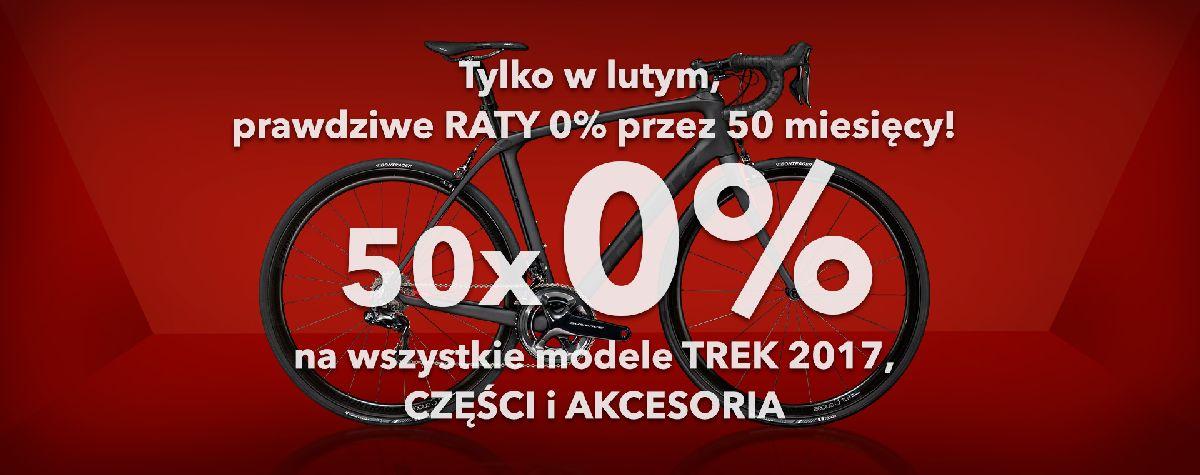 RATY 0% przez 50miesięcy tylko w lutym TREK na raty